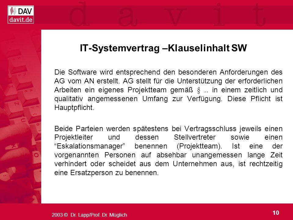 10 2003 © Dr. Lapp/Prof. Dr. Müglich IT-Systemvertrag –Klauselinhalt SW Die Software wird entsprechend den besonderen Anforderungen des AG vom AN erst