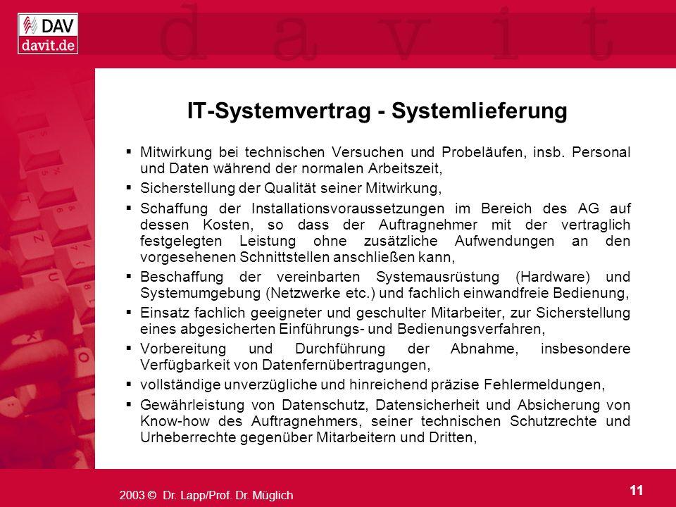 11 2003 © Dr. Lapp/Prof. Dr. Müglich IT-Systemvertrag - Systemlieferung Mitwirkung bei technischen Versuchen und Probeläufen, insb. Personal und Daten