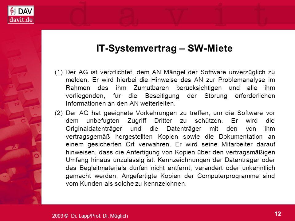 12 2003 © Dr. Lapp/Prof. Dr. Müglich IT-Systemvertrag – SW-Miete (1) Der AG ist verpflichtet, dem AN Mängel der Software unverzüglich zu melden. Er wi