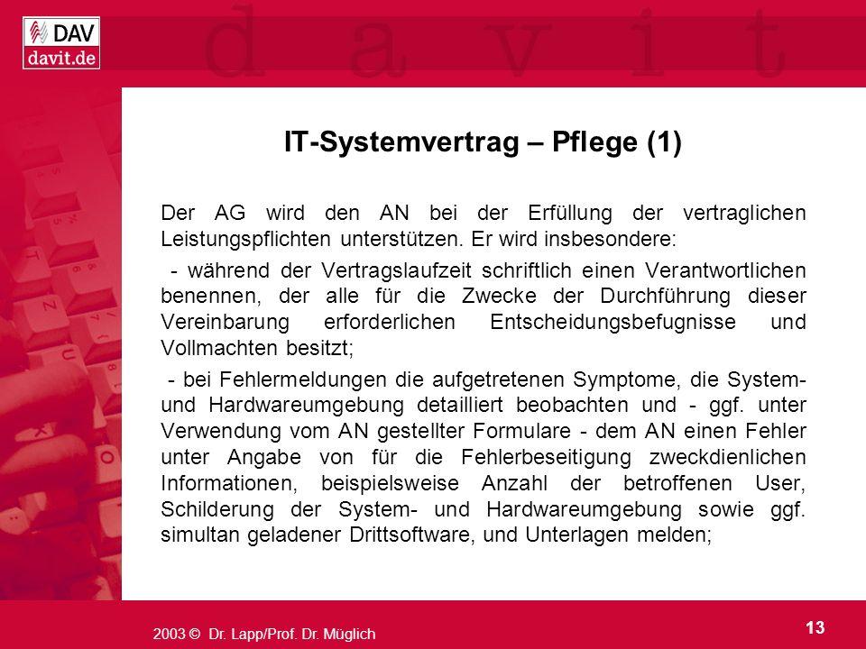 13 2003 © Dr. Lapp/Prof. Dr. Müglich IT-Systemvertrag – Pflege (1) Der AG wird den AN bei der Erfüllung der vertraglichen Leistungspflichten unterstüt
