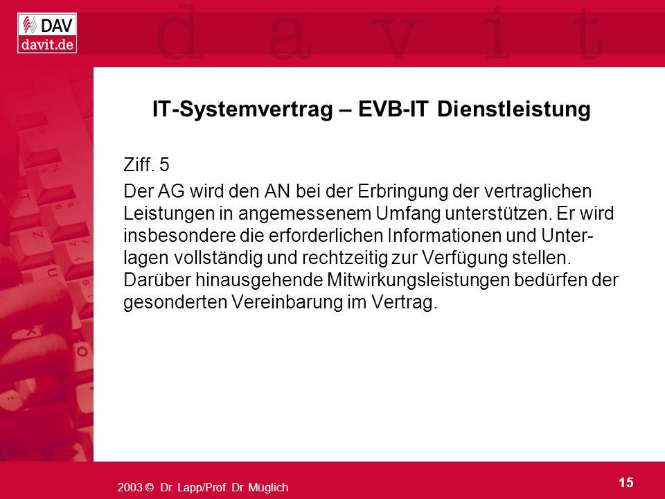 15 2003 © Dr. Lapp/Prof. Dr. Müglich IT-Systemvertrag – EVB-IT Dienstleistung Ziff. 5 Der AG wird den AN bei der Erbringung der vertraglichen Leistung