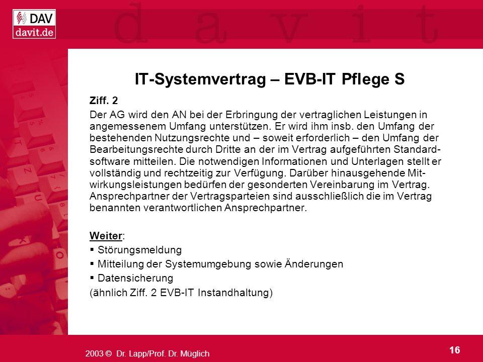 16 2003 © Dr. Lapp/Prof. Dr. Müglich IT-Systemvertrag – EVB-IT Pflege S Ziff. 2 Der AG wird den AN bei der Erbringung der vertraglichen Leistungen in