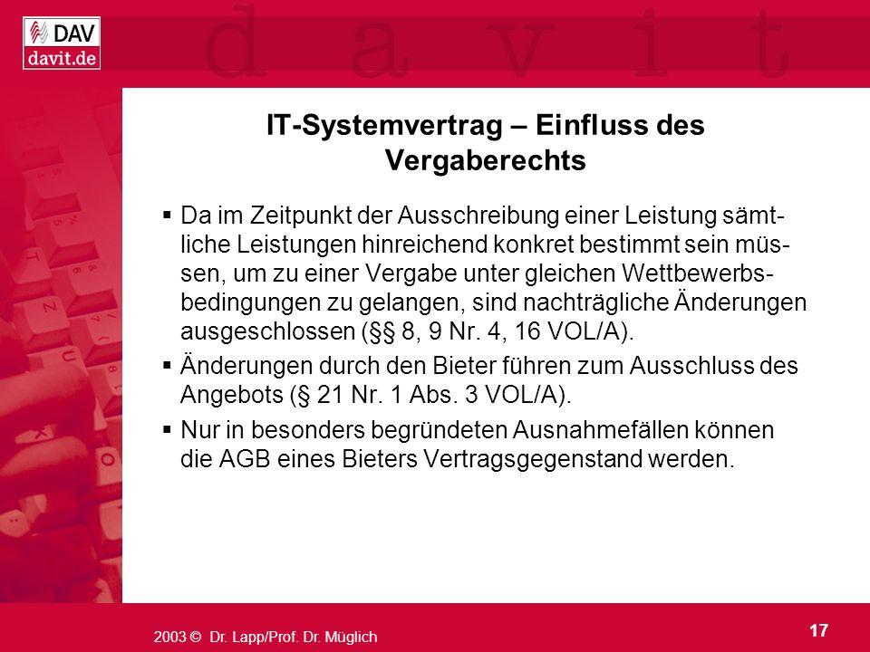 17 2003 © Dr. Lapp/Prof. Dr. Müglich IT-Systemvertrag – Einfluss des Vergaberechts Da im Zeitpunkt der Ausschreibung einer Leistung sämt- liche Leistu