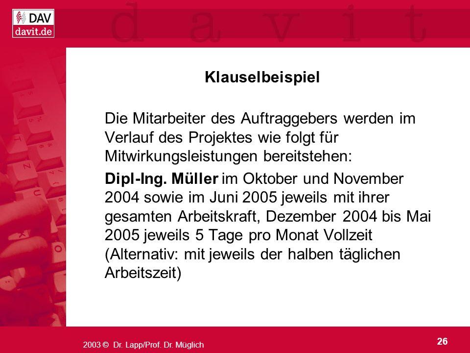 26 2003 © Dr. Lapp/Prof. Dr. Müglich Klauselbeispiel Die Mitarbeiter des Auftraggebers werden im Verlauf des Projektes wie folgt für Mitwirkungsleistu