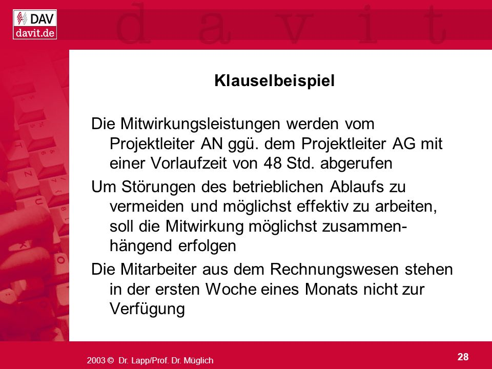 28 2003 © Dr. Lapp/Prof. Dr. Müglich Klauselbeispiel Die Mitwirkungsleistungen werden vom Projektleiter AN ggü. dem Projektleiter AG mit einer Vorlauf