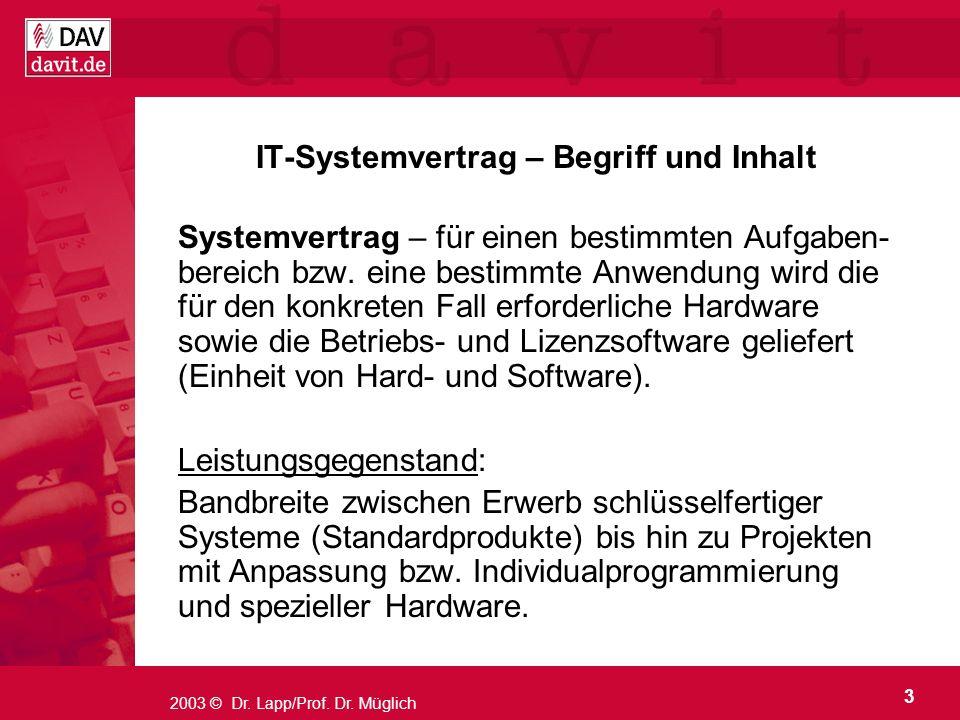 3 2003 © Dr. Lapp/Prof. Dr. Müglich IT-Systemvertrag – Begriff und Inhalt Systemvertrag – für einen bestimmten Aufgaben- bereich bzw. eine bestimmte A
