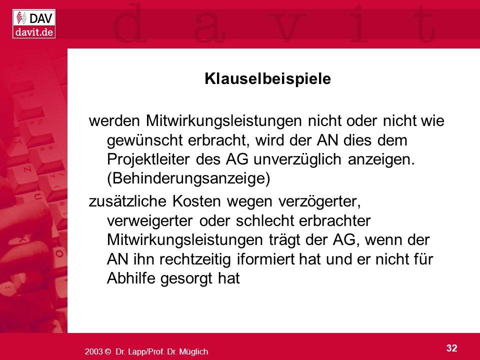 32 2003 © Dr. Lapp/Prof. Dr. Müglich Klauselbeispiele werden Mitwirkungsleistungen nicht oder nicht wie gewünscht erbracht, wird der AN dies dem Proje