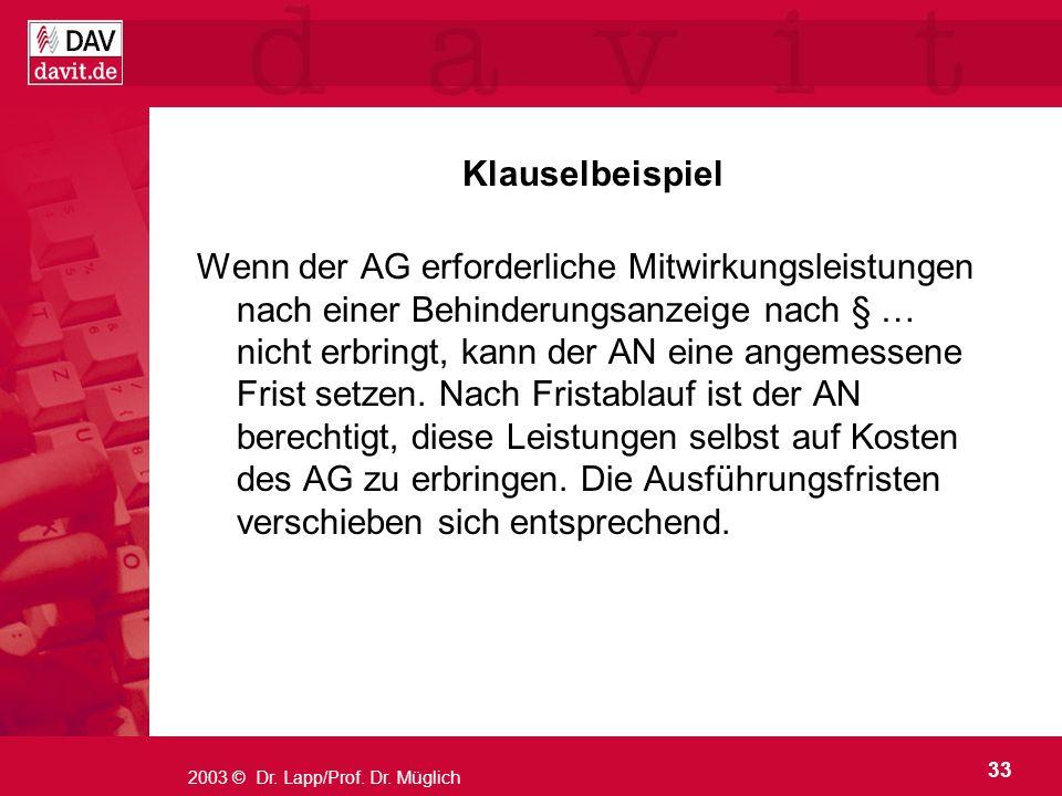 33 2003 © Dr. Lapp/Prof. Dr. Müglich Klauselbeispiel Wenn der AG erforderliche Mitwirkungsleistungen nach einer Behinderungsanzeige nach § … nicht erb