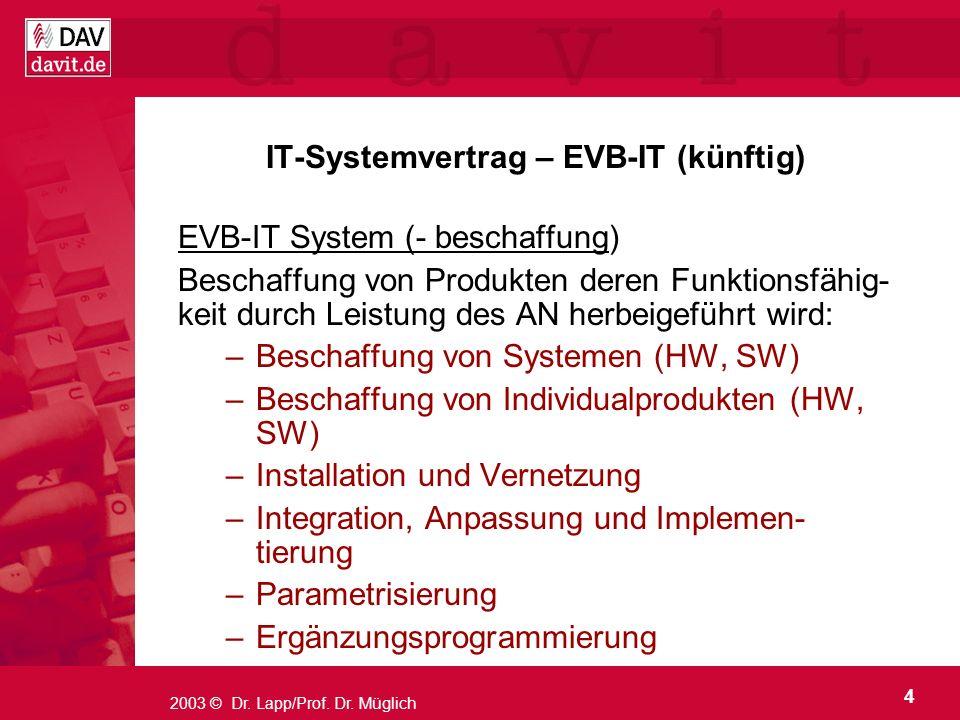 4 2003 © Dr. Lapp/Prof. Dr. Müglich IT-Systemvertrag – EVB-IT (künftig) EVB-IT System (- beschaffung) Beschaffung von Produkten deren Funktionsfähig-