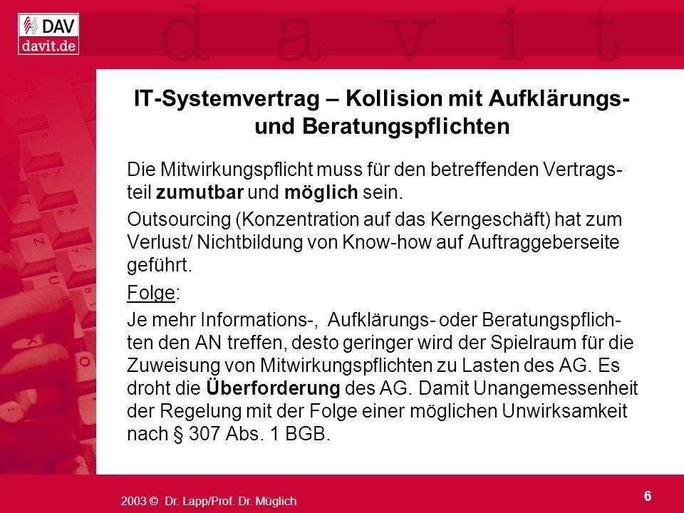 6 2003 © Dr. Lapp/Prof. Dr. Müglich IT-Systemvertrag – Kollision mit Aufklärungs- und Beratungspflichten Die Mitwirkungspflicht muss für den betreffen