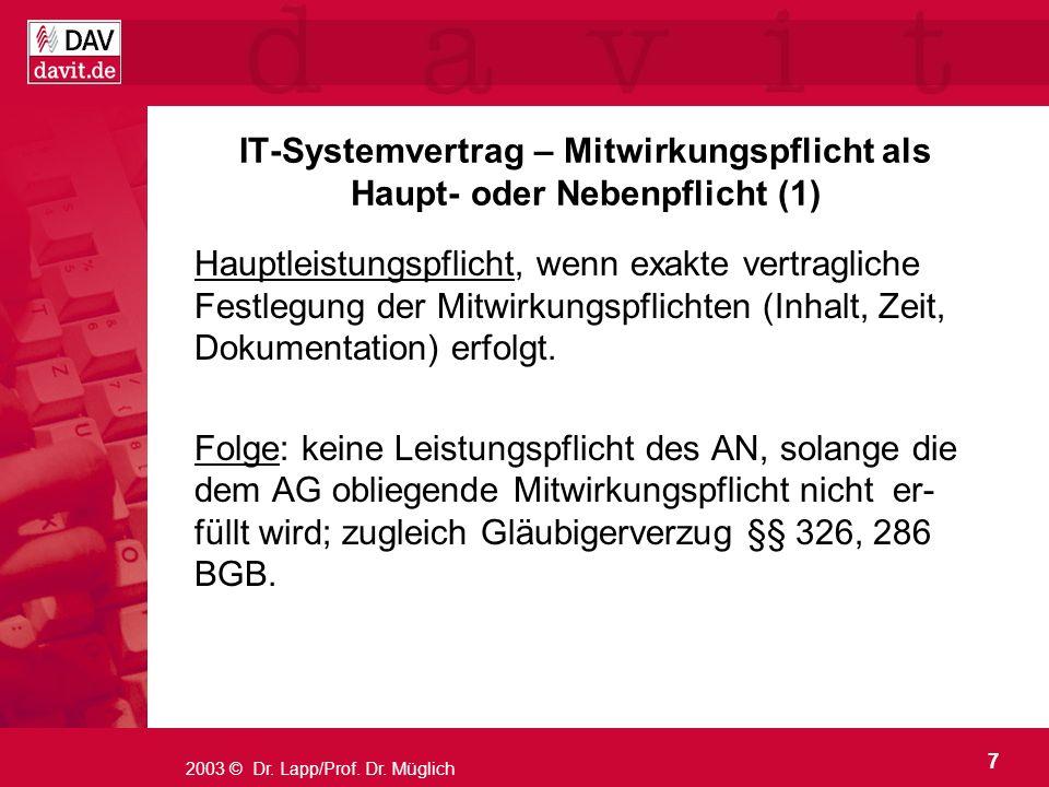 7 2003 © Dr. Lapp/Prof. Dr. Müglich IT-Systemvertrag – Mitwirkungspflicht als Haupt- oder Nebenpflicht (1) Hauptleistungspflicht, wenn exakte vertragl