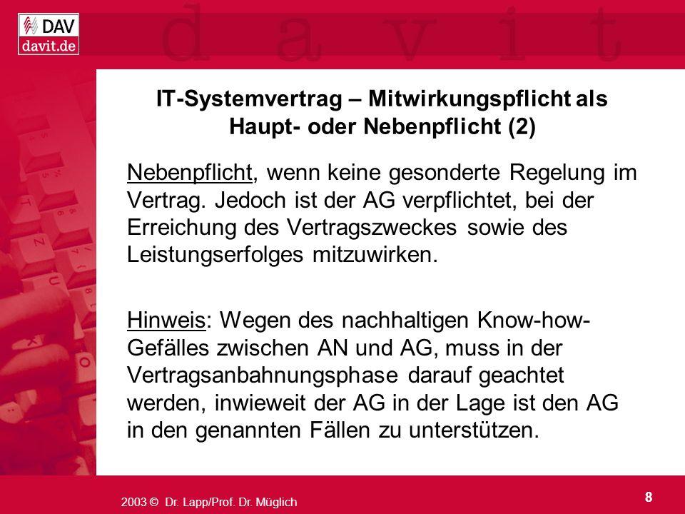 8 2003 © Dr. Lapp/Prof. Dr. Müglich IT-Systemvertrag – Mitwirkungspflicht als Haupt- oder Nebenpflicht (2) Nebenpflicht, wenn keine gesonderte Regelun