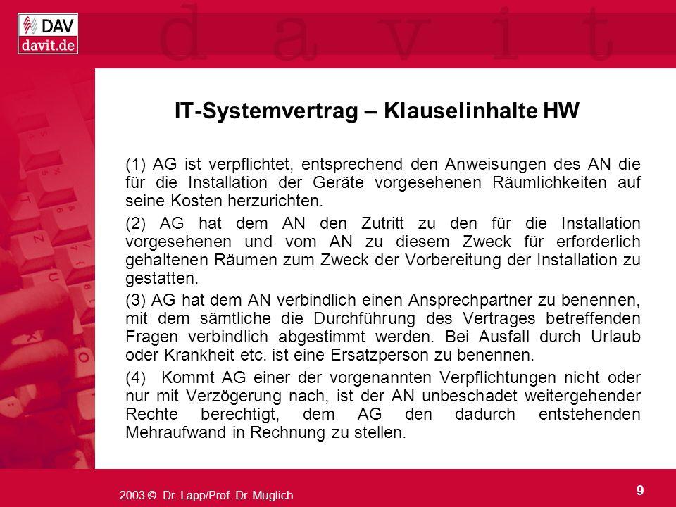 9 2003 © Dr. Lapp/Prof. Dr. Müglich IT-Systemvertrag – Klauselinhalte HW (1) AG ist verpflichtet, entsprechend den Anweisungen des AN die für die Inst