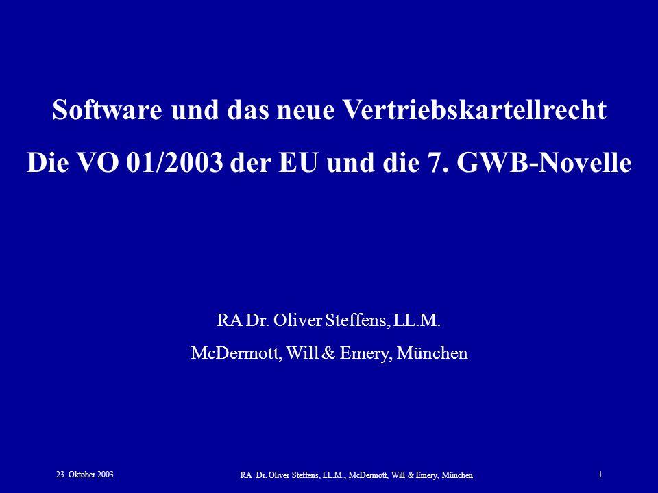 23. Oktober 2003 RA Dr. Oliver Steffens, LL.M., McDermott, Will & Emery, München 1 Software und das neue Vertriebskartellrecht Die VO 01/2003 der EU u