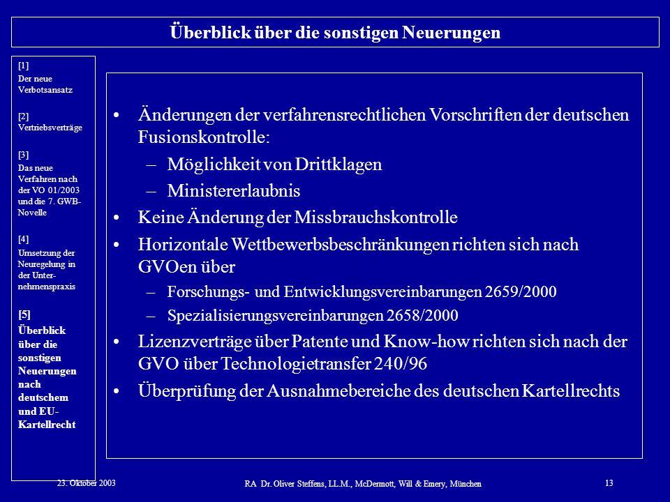 23. Oktober 2003 RA Dr. Oliver Steffens, LL.M., McDermott, Will & Emery, München 13 Überblick über die sonstigen Neuerungen Änderungen der verfahrensr