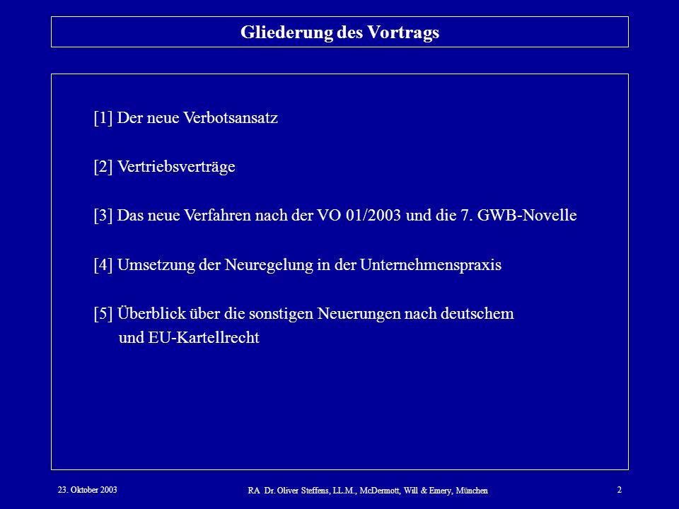 23. Oktober 2003 RA Dr. Oliver Steffens, LL.M., McDermott, Will & Emery, München 2 Gliederung des Vortrags [1] Der neue Verbotsansatz [2] Vertriebsver