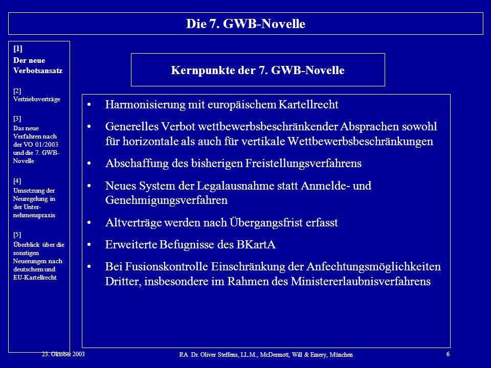 23. Oktober 2003 RA Dr. Oliver Steffens, LL.M., McDermott, Will & Emery, München 6 Die 7. GWB-Novelle Harmonisierung mit europäischem Kartellrecht Gen
