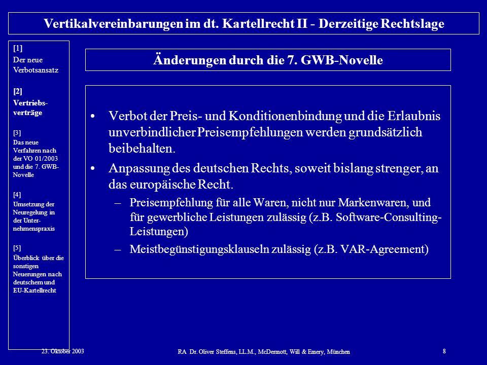 23. Oktober 2003 RA Dr. Oliver Steffens, LL.M., McDermott, Will & Emery, München 8 Vertikalvereinbarungen im dt. Kartellrecht II - Derzeitige Rechtsla