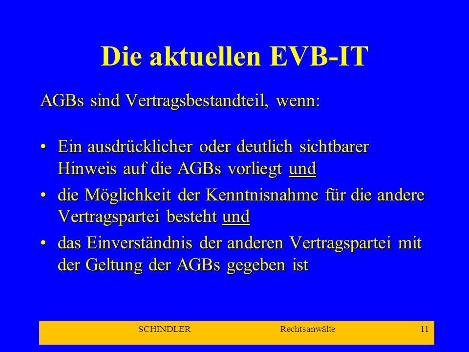 SCHINDLER Rechtsanwälte 11 Die aktuellen EVB-IT AGBs sind Vertragsbestandteil, wenn: Ein ausdrücklicher oder deutlich sichtbarer Hinweis auf die AGBs