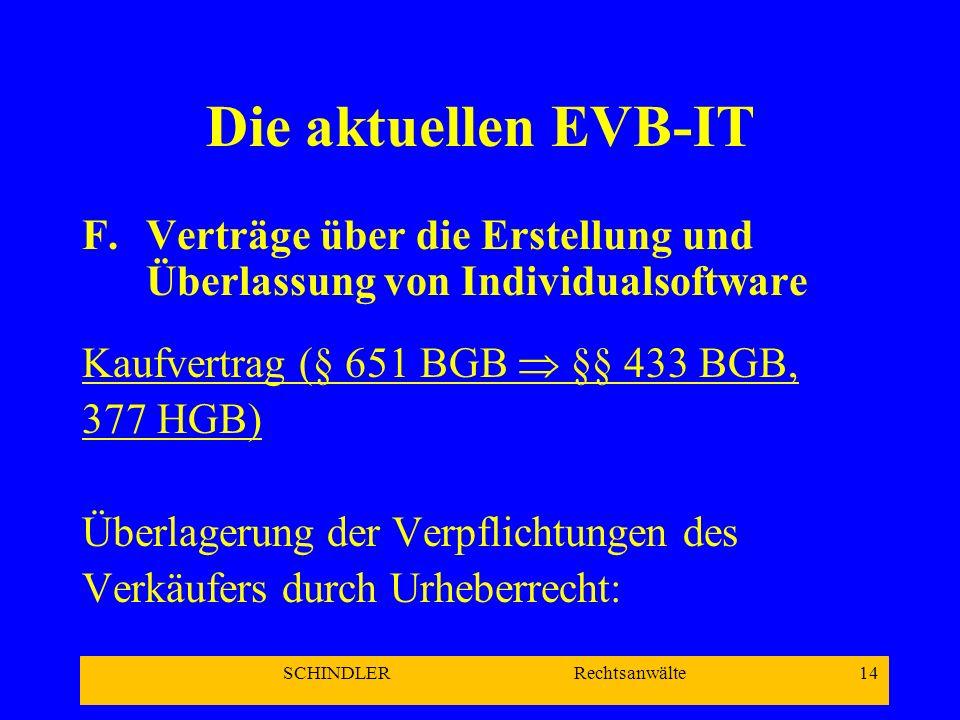SCHINDLER Rechtsanwälte 14 Die aktuellen EVB-IT F.Verträge über die Erstellung und Überlassung von Individualsoftware Kaufvertrag (§ 651 BGB §§ 433 BG
