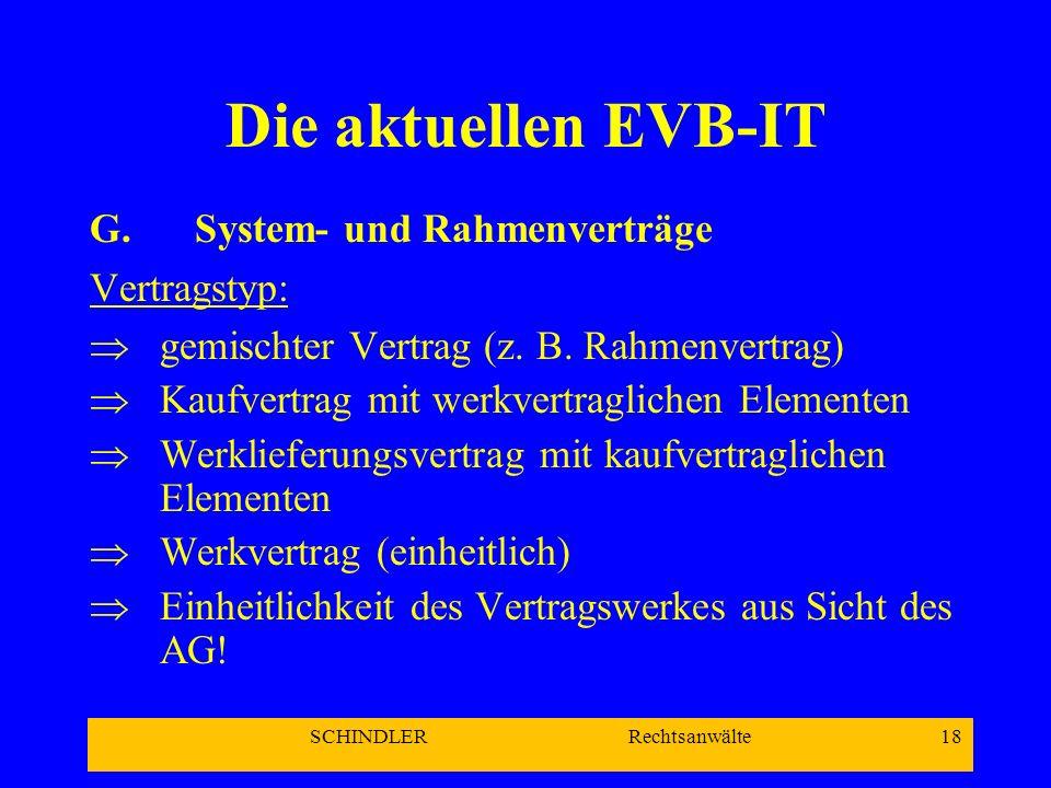 SCHINDLER Rechtsanwälte 18 Die aktuellen EVB-IT G.System- und Rahmenverträge Vertragstyp: gemischter Vertrag (z. B. Rahmenvertrag) Kaufvertrag mit wer
