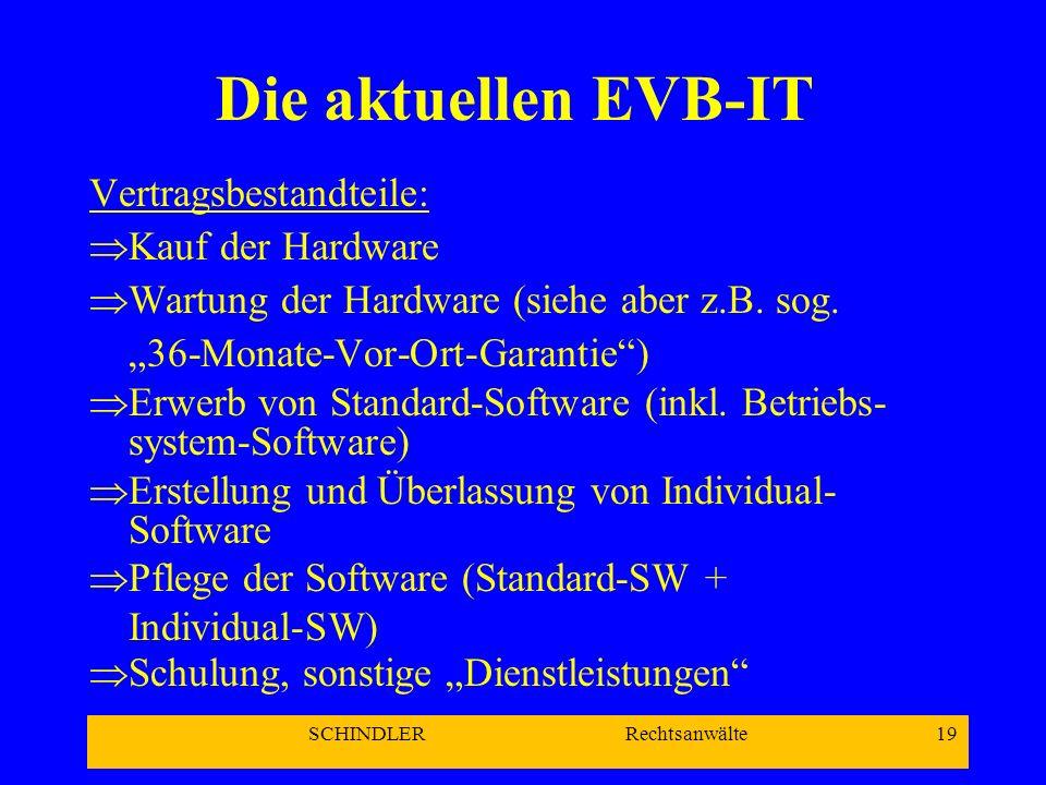 SCHINDLER Rechtsanwälte 19 Die aktuellen EVB-IT Vertragsbestandteile: Kauf der Hardware Wartung der Hardware (siehe aber z.B. sog. 36-Monate-Vor-Ort-G