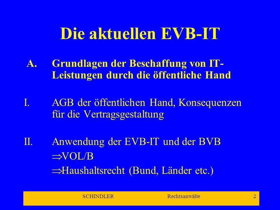 SCHINDLER Rechtsanwälte 3 Die aktuellen EVB-IT III.Relevanz des Transparenzgebotes IV.Gestaltungsmöglichkeiten bei IT- Beschaffungsverträgen V.Internetadresse: www.kbst.de
