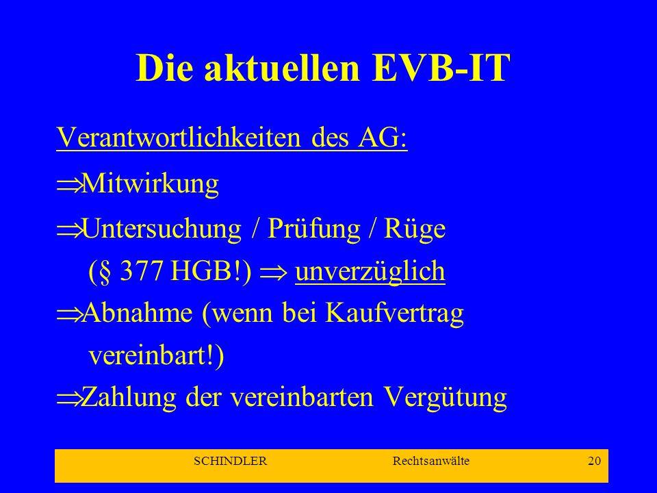 SCHINDLER Rechtsanwälte 20 Die aktuellen EVB-IT Verantwortlichkeiten des AG: Mitwirkung Untersuchung / Prüfung / Rüge (§ 377 HGB!) unverzüglich Abnahm