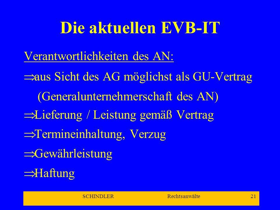 SCHINDLER Rechtsanwälte 21 Die aktuellen EVB-IT Verantwortlichkeiten des AN: aus Sicht des AG möglichst als GU-Vertrag (Generalunternehmerschaft des A