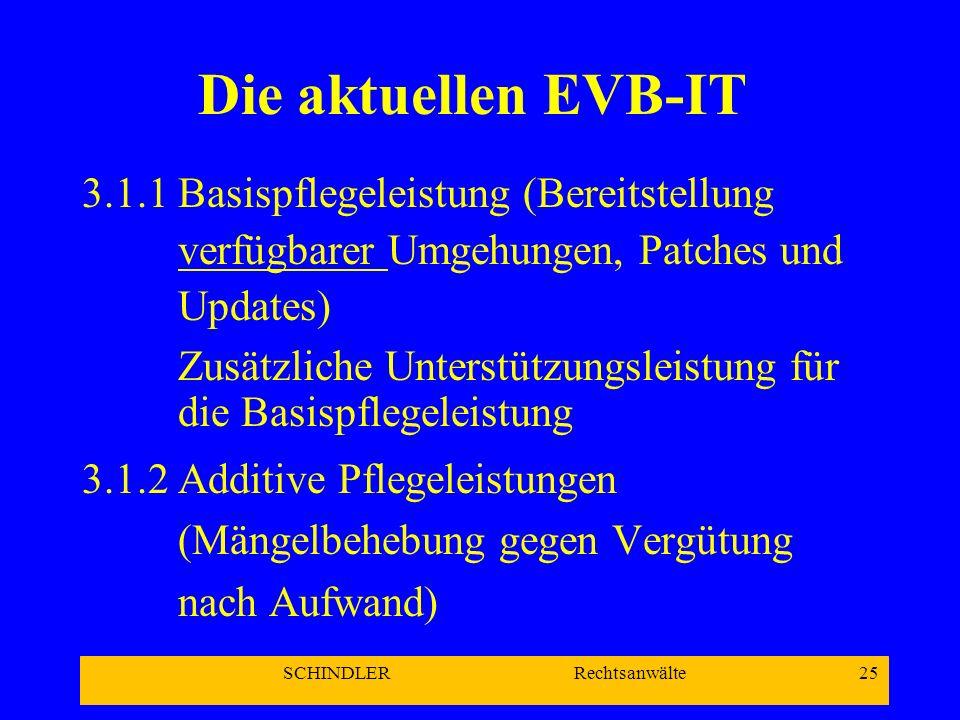 SCHINDLER Rechtsanwälte 25 Die aktuellen EVB-IT 3.1.1Basispflegeleistung (Bereitstellung verfügbarer Umgehungen, Patches und Updates) Zusätzliche Unte