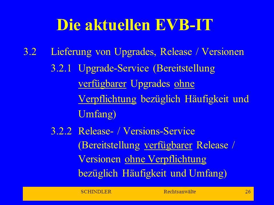 SCHINDLER Rechtsanwälte 26 Die aktuellen EVB-IT 3.2 Lieferung von Upgrades, Release / Versionen 3.2.1Upgrade-Service (Bereitstellung verfügbarer Upgra