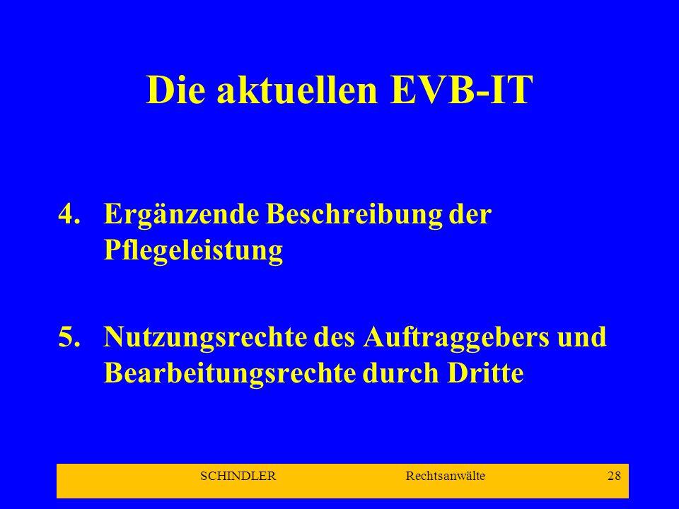 SCHINDLER Rechtsanwälte 28 Die aktuellen EVB-IT 4.Ergänzende Beschreibung der Pflegeleistung 5.Nutzungsrechte des Auftraggebers und Bearbeitungsrechte