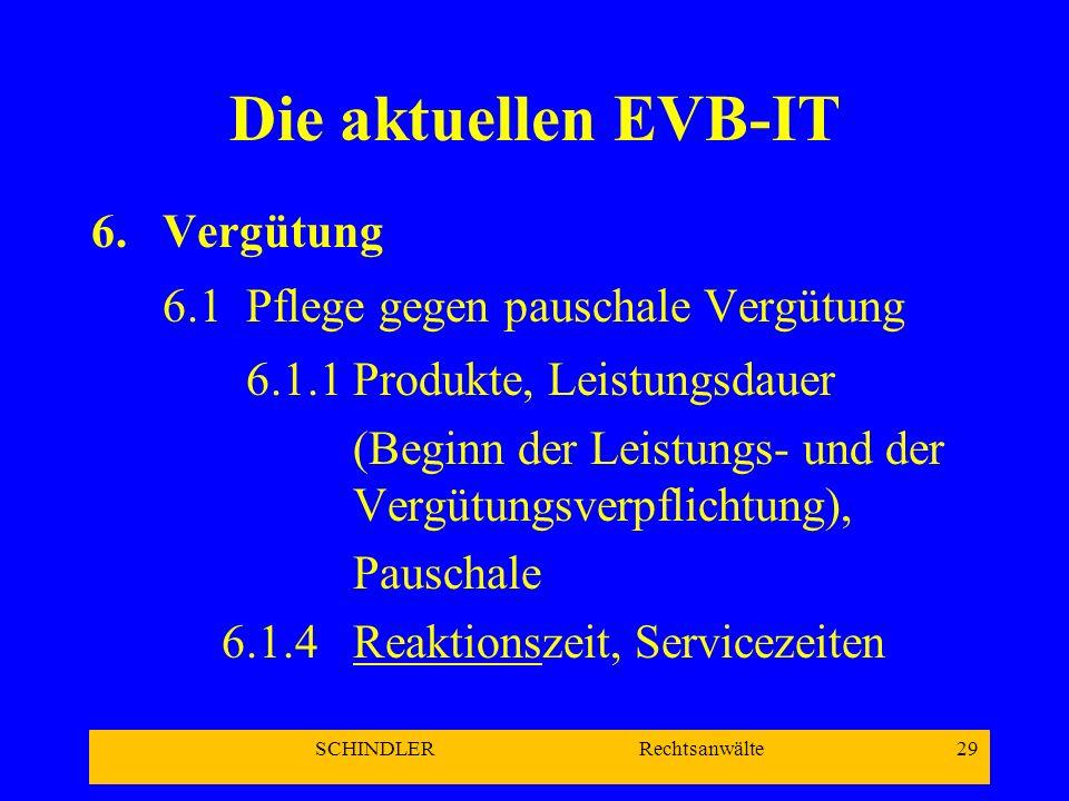 SCHINDLER Rechtsanwälte 29 Die aktuellen EVB-IT 6.Vergütung 6.1 Pflege gegen pauschale Vergütung 6.1.1 Produkte, Leistungsdauer (Beginn der Leistungs-