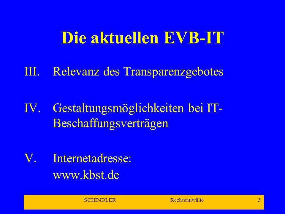 SCHINDLER Rechtsanwälte 3 Die aktuellen EVB-IT III.Relevanz des Transparenzgebotes IV.Gestaltungsmöglichkeiten bei IT- Beschaffungsverträgen V.Interne