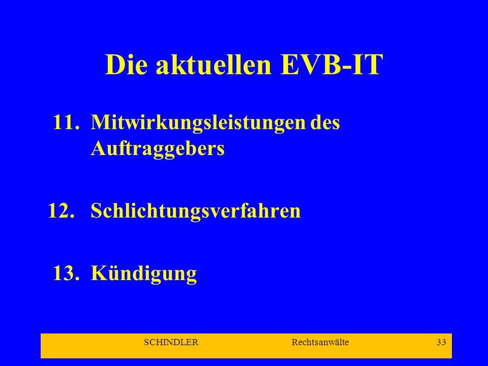 SCHINDLER Rechtsanwälte 33 Die aktuellen EVB-IT 11.Mitwirkungsleistungen des Auftraggebers 12.Schlichtungsverfahren 13.Kündigung