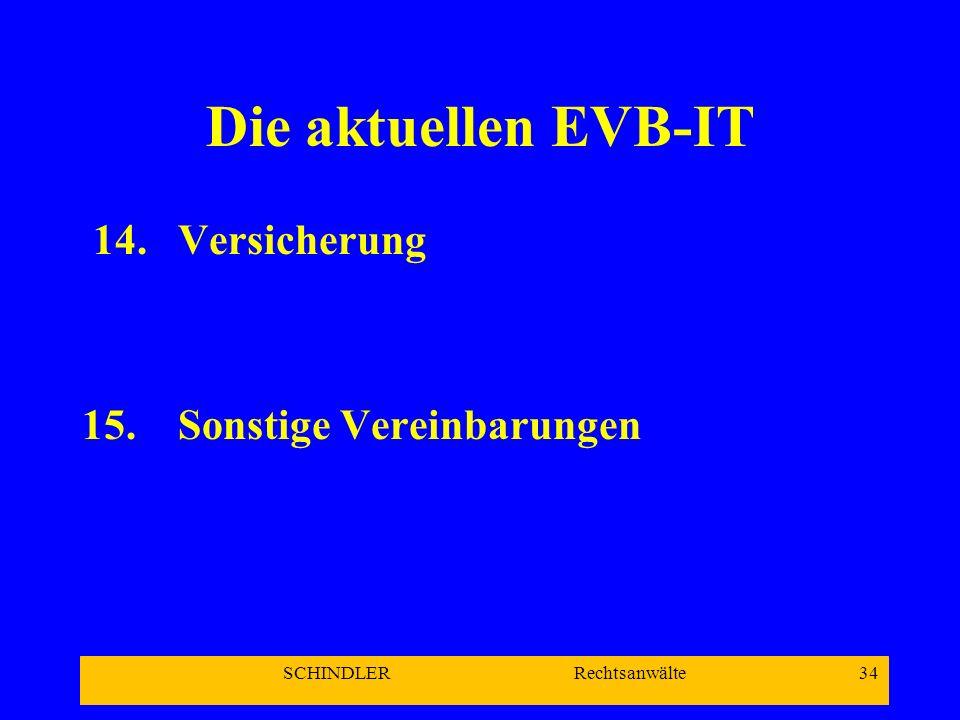 SCHINDLER Rechtsanwälte 34 Die aktuellen EVB-IT 14.Versicherung 15.Sonstige Vereinbarungen