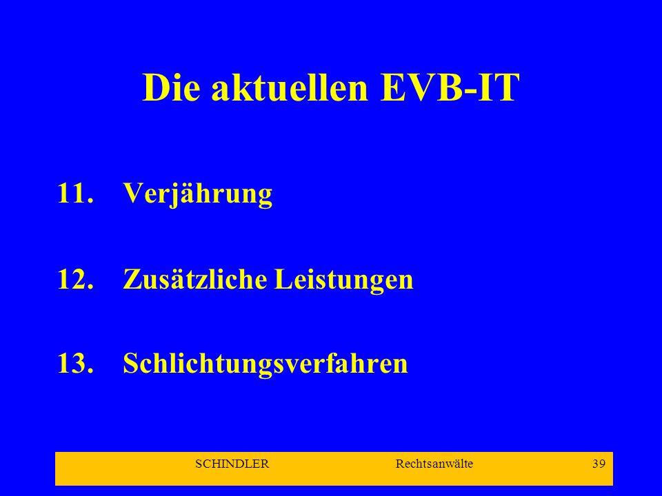 SCHINDLER Rechtsanwälte 39 Die aktuellen EVB-IT 11.Verjährung 12.Zusätzliche Leistungen 13.Schlichtungsverfahren