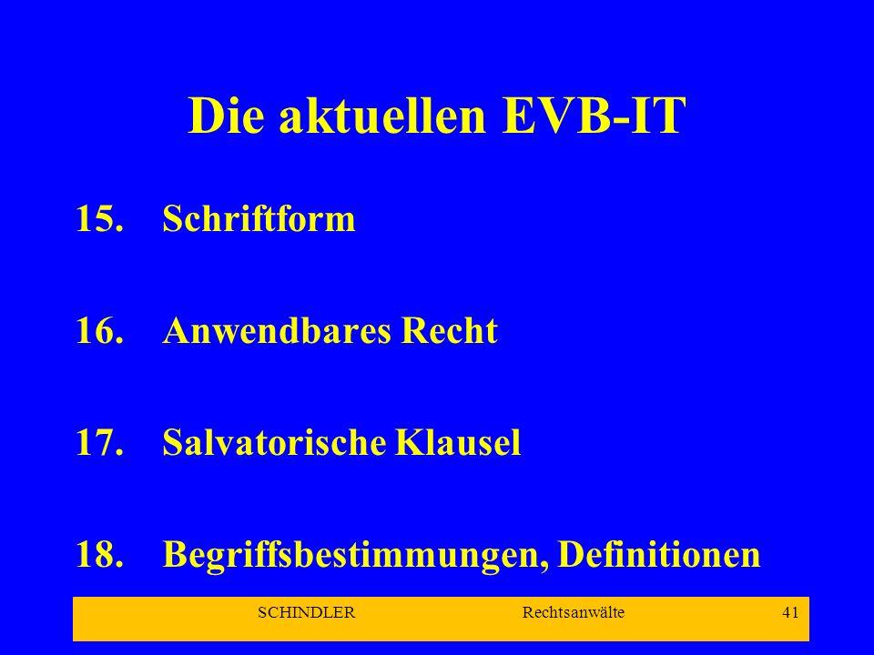 SCHINDLER Rechtsanwälte 41 Die aktuellen EVB-IT 15.Schriftform 16.Anwendbares Recht 17.Salvatorische Klausel 18.Begriffsbestimmungen, Definitionen