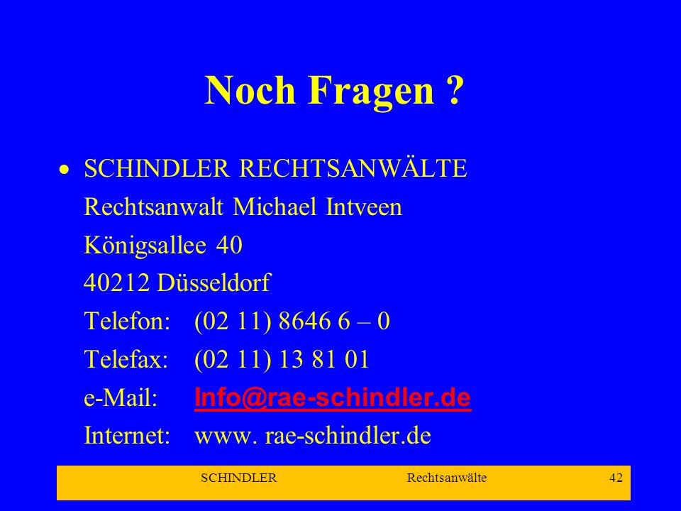 SCHINDLER Rechtsanwälte 42 Noch Fragen ? SCHINDLER RECHTSANWÄLTE Rechtsanwalt Michael Intveen Königsallee 40 40212 Düsseldorf Telefon:(02 11) 8646 6 –