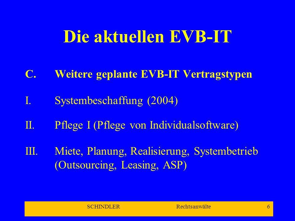 SCHINDLER Rechtsanwälte 6 Die aktuellen EVB-IT C.Weitere geplante EVB-IT Vertragstypen I.Systembeschaffung (2004) II.Pflege I (Pflege von Individualso