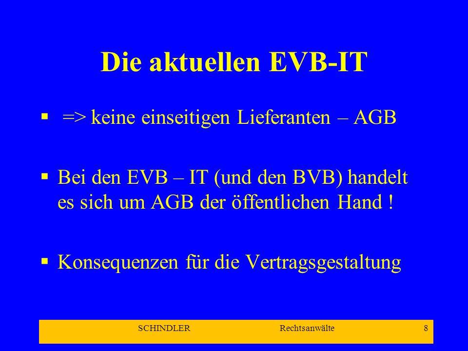 SCHINDLER Rechtsanwälte 8 Die aktuellen EVB-IT => keine einseitigen Lieferanten – AGB Bei den EVB – IT (und den BVB) handelt es sich um AGB der öffent