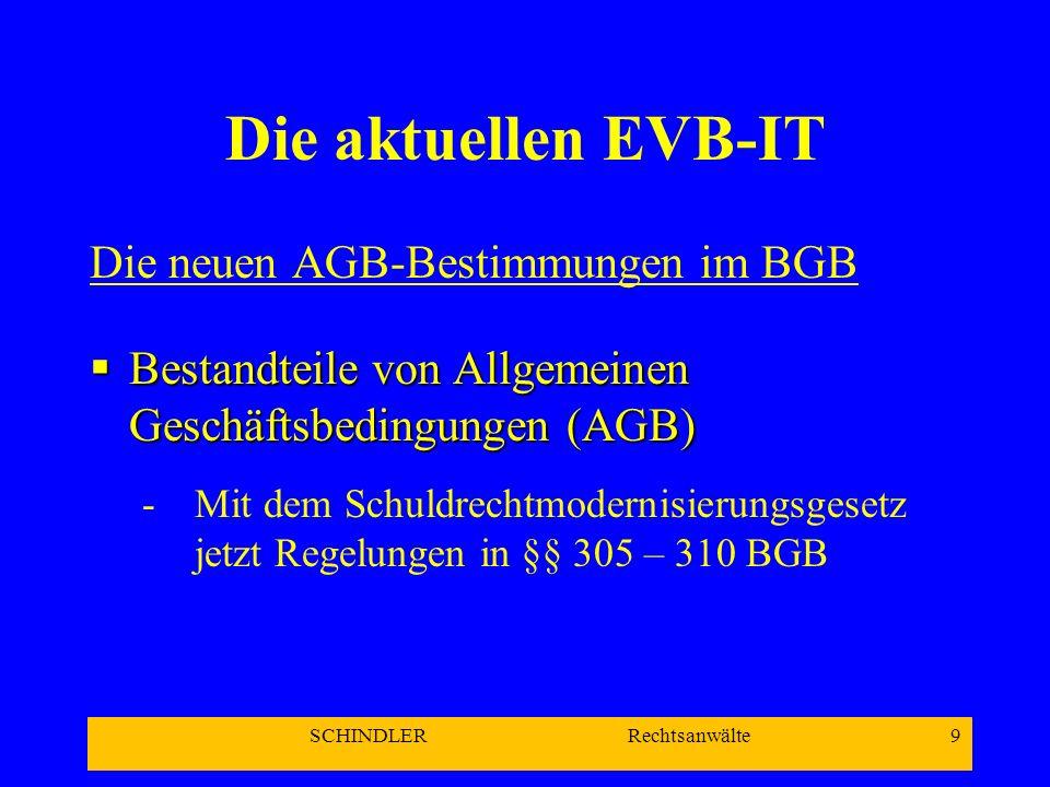 SCHINDLER Rechtsanwälte 20 Die aktuellen EVB-IT Verantwortlichkeiten des AG: Mitwirkung Untersuchung / Prüfung / Rüge (§ 377 HGB!) unverzüglich Abnahme (wenn bei Kaufvertrag vereinbart!) Zahlung der vereinbarten Vergütung