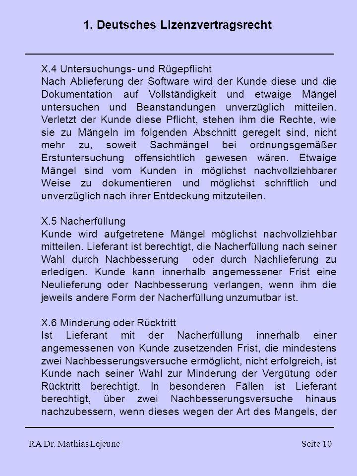 RA Dr. Mathias LejeuneSeite 10 1. Deutsches Lizenzvertragsrecht X.4 Untersuchungs- und Rügepflicht Nach Ablieferung der Software wird der Kunde diese
