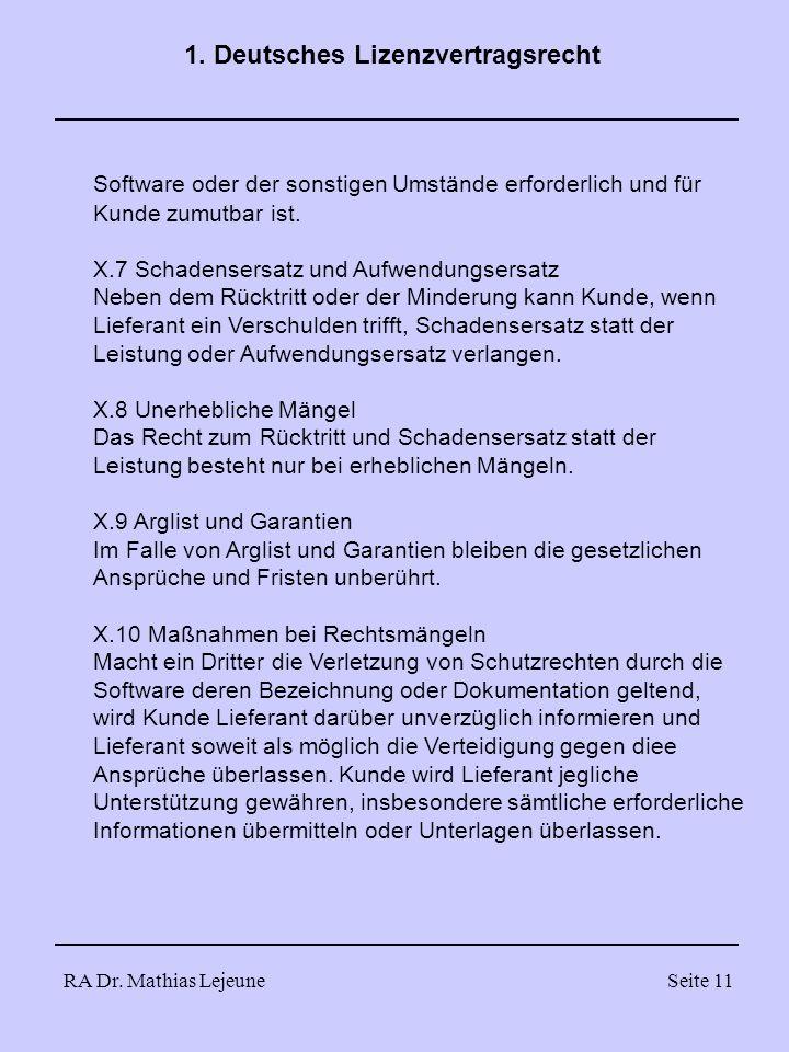 RA Dr. Mathias LejeuneSeite 11 1. Deutsches Lizenzvertragsrecht Software oder der sonstigen Umstände erforderlich und für Kunde zumutbar ist. X.7 Scha