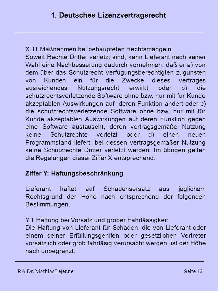 RA Dr. Mathias LejeuneSeite 12 1. Deutsches Lizenzvertragsrecht X.11 Maßnahmen bei behaupteten Rechtsmängeln Soweit Rechte Dritter verletzt sind, kann