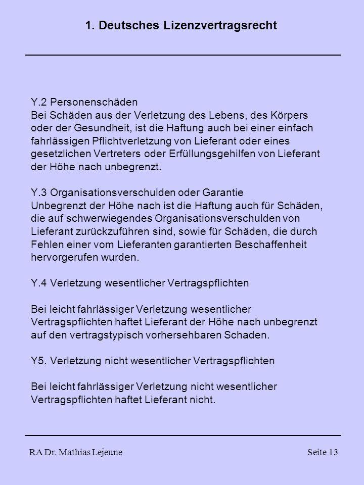 RA Dr. Mathias LejeuneSeite 13 1. Deutsches Lizenzvertragsrecht Y.2 Personenschäden Bei Schäden aus der Verletzung des Lebens, des Körpers oder der Ge