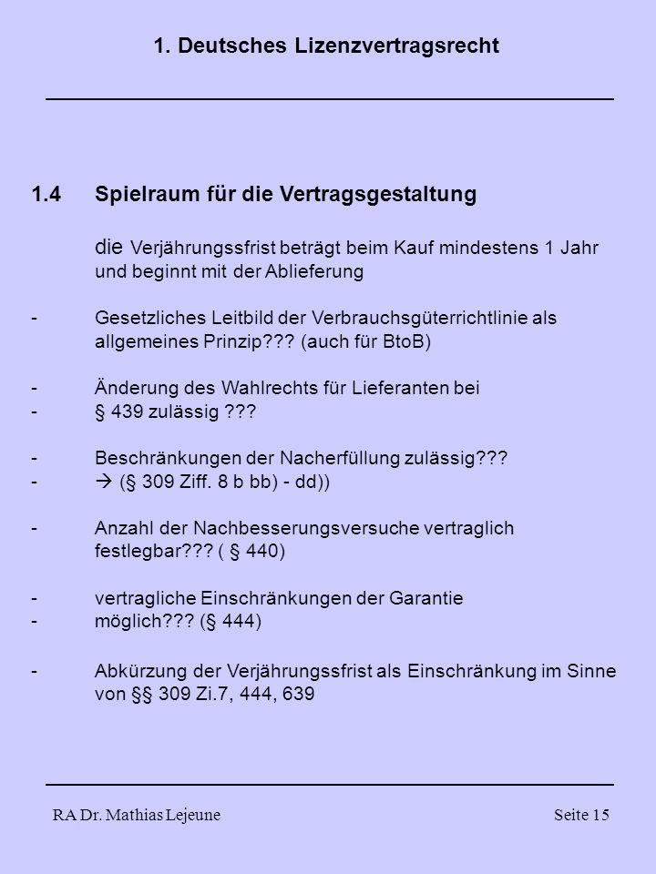 RA Dr. Mathias LejeuneSeite 15 1. Deutsches Lizenzvertragsrecht 1.4Spielraum für die Vertragsgestaltung die Verjährungssfrist beträgt beim Kauf mindes