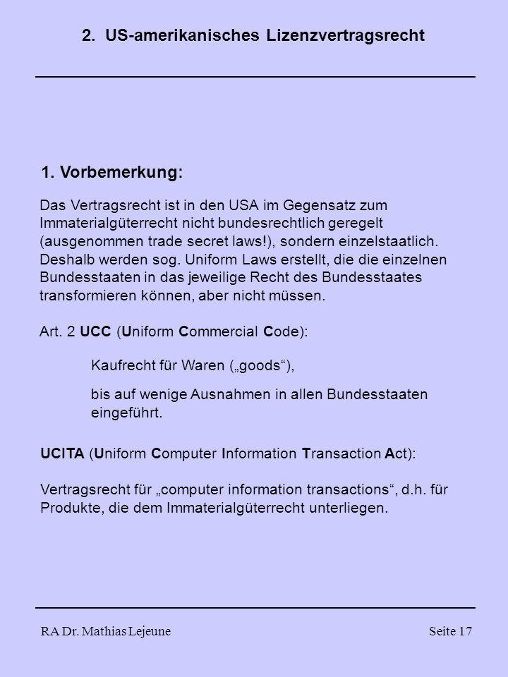 RA Dr. Mathias LejeuneSeite 17 2. US-amerikanisches Lizenzvertragsrecht 1. Vorbemerkung: Das Vertragsrecht ist in den USA im Gegensatz zum Immaterialg