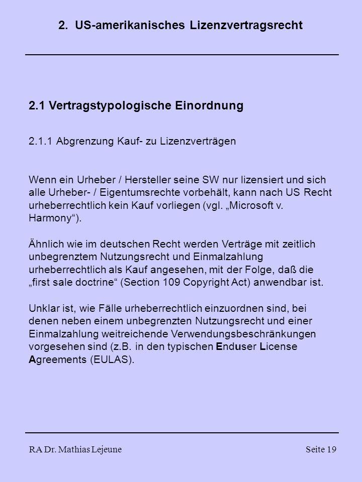 RA Dr. Mathias LejeuneSeite 19 2.1 Vertragstypologische Einordnung 2.1.1 Abgrenzung Kauf- zu Lizenzverträgen Wenn ein Urheber / Hersteller seine SW nu