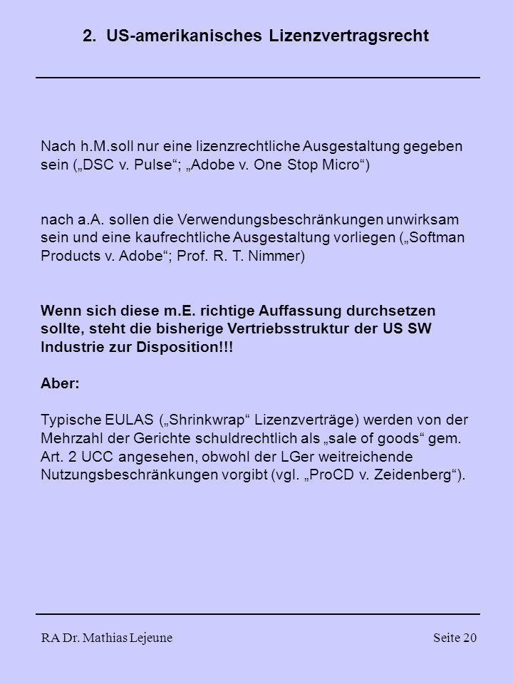 RA Dr. Mathias LejeuneSeite 20 Nach h.M.soll nur eine lizenzrechtliche Ausgestaltung gegeben sein (DSC v. Pulse; Adobe v. One Stop Micro) nach a.A. so